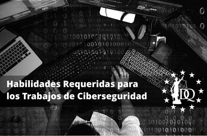 Habilidades Requeridas para los Trabajos de Ciberseguridad